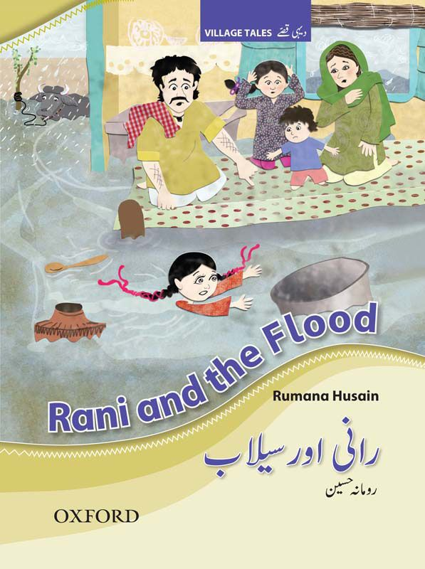 Rani and the Flood by Rumana Husain One of a four-part series of bilingual books about rural village life in Pakistan, with a girl Rani as the central character